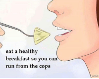 Last day of school, see yall after: eat a healthy  breakfast so you can  run from the cops  wikil Last day of school, see yall after