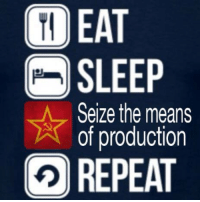 Fan submitted, thanks comrade: EAT  SLEEP  Seize the means  production  REPEAT Fan submitted, thanks comrade