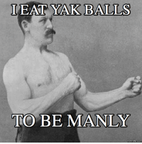 manly: EAT YAK BALLS  TO BE MANLY  memes COM