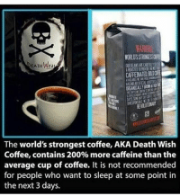 @starbucks , I'm talking to you👀 - - - horror creepy scary didyouknow fact creepyfact creepyenemies coffee starbucks: EATH Wist  The world's strongest coffee, AKA Death Wish  Coffee, contains 200% more caffeine than the  average cup of coffee. It is not recommended  for people who want to sleep at some point in  the next 3 days. @starbucks , I'm talking to you👀 - - - horror creepy scary didyouknow fact creepyfact creepyenemies coffee starbucks