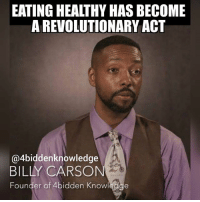 We live in an age where eating healthy has become a revolutionary act. Eating healthy is actually a form of protest againt the NewWorldOrder. You are actually defying the will of the cabal elitists. People should be proud to attempt this courageous act. @coachbillycarson 4biddenknowledge http:-Gaia.com-4bidden: EATING HEALTHY HAS BECOME  A REVOLUTIONARY ACT  4biddenknowledge  BILLY CARSON  Founder of 4bidden Knowledge We live in an age where eating healthy has become a revolutionary act. Eating healthy is actually a form of protest againt the NewWorldOrder. You are actually defying the will of the cabal elitists. People should be proud to attempt this courageous act. @coachbillycarson 4biddenknowledge http:-Gaia.com-4bidden