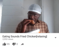 Fried Chicken Meme: Eating Sounds Fried Chicken relaxing]  2,953 views  95