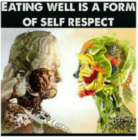 .: EATING WELL IS A FORM  OF SELF RESPECT .