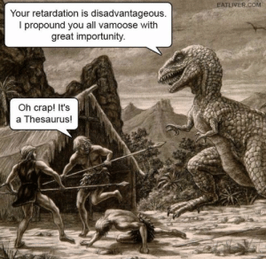 Shit, Com, and Thesaurus: EATLIVER.COM  Your retardation is disadvantageous.  l propound you all vamoose with  great importunity  Oh crap! It's  a Thesaurus! Oh shit