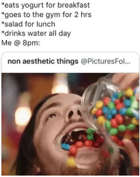 Gym, Instagram, and Meme: *eats yogurt for breakfast  *goes to the gym for 2 hrs  *salad for lunch  *drinks water all day  Me @ 8pm:  non aesthetic things @PicturesFo... @hoest was voted 'The Best Meme Account on Instagram in 2018'