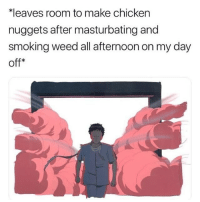 Smoking, Weed, and Chicken: eaves room to make chicken  nuggets after masturbating and  smoking weed all afternoon on my day  off* Do not follow @memezar if you're easily offended 😂😳