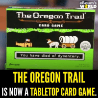 Memes, Shut Up, and 🤖: eBaum's  RLD  WS The0reeton Trail  CARD GAME  OMPUTER  GRME  You have died of dysentery.  THEOREGON TRAIL  IS NOW A  TABLETOP CARD GAME SHUT UP AND TAKE MY MONEY!   Order it here: http://amzn.to/2fqBerQ
