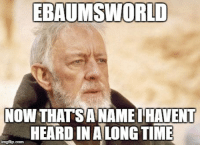 When my boss tells me he uses ebaumsworld to look at memes: EBAUMSWORLD  NOW THATSANAME HAVENT  HEARD IN ALONG TIME When my boss tells me he uses ebaumsworld to look at memes