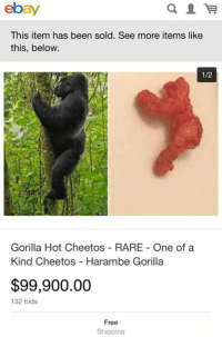 I don't even know what to say.: ebay  This item has been sold. See more items like  this, below  1/2  Gorilla Hot Cheetos RARE One of a  Kind Cheetos Harambe Gorilla  $99,900.00  132 bids.  Free  Shipping I don't even know what to say.