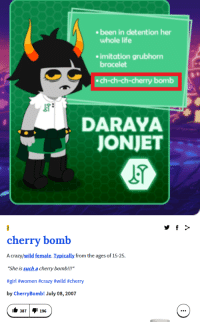 "Crazy, Life, and Love: ebeen in detention her  whole life  imitation grubhorm  bracelet  ch-ch-ch-cherry bomb  DARAYA   cherry bomb  A crazy/wild female. Typically from the ages of 15-25  She is such a cherry bomb.!!!""  #girl #women #crazy #wild #cherry  by CherryBomb! July 08,2007  1๒ 387  1 196 dasflauschy:  !!! Love my new daughter!!!"