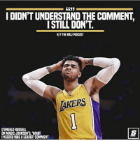 Los Angeles Lakers, Memes, and Nba: EC33  I DIDN'T UNDERSTAND THE COMMENT  I STILL DON'T.  H/TTHE WOJ PODCAST  TAKERS  D'ANGELO RUSSELL  ON MAGIC JOHNSON'S, WHAT  I NEEDED WAS A LEADER' COMMENT Still gettin' to him. @thescore Tags: Lakers NBA Russell