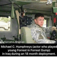 RESPECT!! trump Trump2020 presidentdonaldtrump followforfollowback guncontrol trumptrain triggered ------------------ FOLLOW👉🏼 @conservative.american 👈🏼 FOR MORE: eConservative.American  Michael C. Humphreys (actor who played  young Forrest in Forrest Gump)  in Iraq during an 18 month deployment RESPECT!! trump Trump2020 presidentdonaldtrump followforfollowback guncontrol trumptrain triggered ------------------ FOLLOW👉🏼 @conservative.american 👈🏼 FOR MORE
