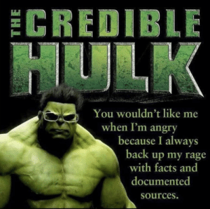 meirl by jsmiiith MORE MEMES: ECREDIBLE  HULK  You wouldn't like me  when I'm angry  because I always  back up my rage  with facts and  documented  Sources. meirl by jsmiiith MORE MEMES
