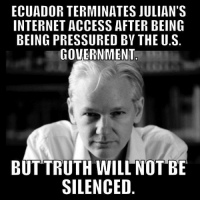 ~ Punisher ~: ECUADOR TERMINATES JULIAN'S  INTERNET ACCESS AFTER BEING  BEING PRESSURED BY THEU.S  GOVERNMENT  BUT TRUTH WILL NOT BE ~ Punisher ~