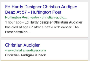 Well that was fast.http://omg-humor.tumblr.com: Ed Hardy Designer Christian Audigier  Dead At 57 - Huffington Post  Huffington Post » entry > christian-audig...  1 hour ago - Ed Hardy designer Christian Audigier  has died at age 57 after a battle with cancer. The  French fashion ...  Christian Audigier  www.christianaudigier.com  Christian Audigier is back. Well that was fast.http://omg-humor.tumblr.com