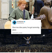 INSPIRING 👏🏼👏🏼👏🏼: Ed Sheeran  gedsheeran  Give me a few years, lI've got some big  plans  30/07/2011, 15:20  MOTIVATIONMAFIA INSPIRING 👏🏼👏🏼👏🏼