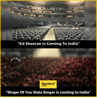 """True Story 😜  Revamp your wardrobe with us: http://bwkf.shop/View-Collection: """"Ed Sheeran ls Coming To India""""  Bewaakoof  """"Shape of You Wala Singer is coming to India"""" True Story 😜  Revamp your wardrobe with us: http://bwkf.shop/View-Collection"""