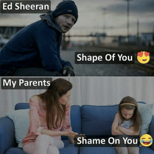 Instagram gold here...the emojis make it: Ed Sheeran  Shape Of You  My Parents  Shame On You Instagram gold here...the emojis make it