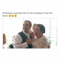 Memes, Ed Sheeran, and Wedding: Ed Sheeran surprised them at their wedding for their first  dance How amazing is this 😭❤️ . . . @peopleareamazing @peopleareamazing @peopleareamazing
