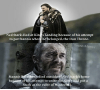 https://t.co/JOMLB4qyBf: ed Stark died at Kin  s Landing because of his attempt  to put Stannis where he belonged, the Iron Throne.  nes Memes  Stannis Baratheon died outside Ned Stark's home  besarese of his attempt to unite the north and put a  Stark as the ruler of Winterf https://t.co/JOMLB4qyBf