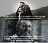 https://t.co/Tw7whPOapQ: ed Stark died at Kin s Landing because of his attempt  to put Stannis where he belonged, the Iron Throne  ronesMemes  Stannis Baratheon died outside of Ned Stark's home  becawse of his attempt to unite thenorth and put a  Stark as the ruler of Winterf https://t.co/Tw7whPOapQ