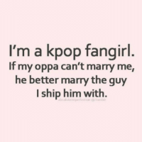 I'm a kpop fangirl  If my oppa can't marry me,  he better marry the guy  I ship him with.  absolute imperfedion kpop kpopmemes korean kpoptime funny memes meme