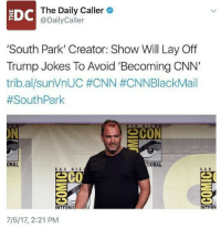 cnn.com, Funny, and Memes: EDC  The Daily Caller  @DailyCaller  'South Park' Creator: Show Will Lay Off  Trump Jokes To Avoid 'Becoming CNN'  tribal/sunVnUC #CNN #CNNBlackMail  #SouthPark  ON  CON  ONAL  TIONAL  SAN DIE  S AN  으 GO  INTERNA  INTERN  7/5/17, 2:21 PM Even South Park😂 liberal Trump MAGA PresidentTrump NotMyPresident USA theredpill nothingleft conservative republican libtard regressiveleft makeamericagreatagain DonaldTrump mypresident buildthewall memes funny politics rightwing blm snowflakes