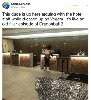 Dragonball: Eddie Lehecka  @Collectiphile  Follow  This dude is up here arguing with the hotel  staff while dressed up as Vegeta. It's like an  old filler episode of Dragonball Z  Hilton