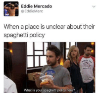 Memes, Spaghetti, and What Is: Eddie Mercado  Eddie Merc  When a place is unclear about their  spaghetti policy  What is your spaghetti policy here?