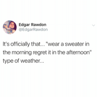 """Funny, Love, and Mood: Edgar Rawdon  @EdgarRawdon  It's officially that...""""wear a sweater in  the morning regret it in the afternoon""""  type of weather I love when the weather has the same mood swings that I do @_theblessedone 😂"""
