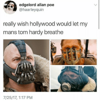 Lol, Memes, and Tom Hardy: edgelord allan poe  @haarleyquin  really wish hollywood would let my  mans tom hardy breathe  WIS  7/25/17, 1:17 PM Hollywood is dogging Tom Hardy, lol