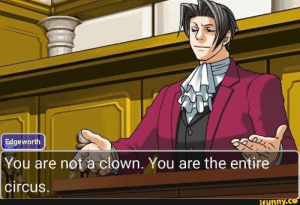Memes, Site, and Clown: Edgeworth  You are not a clown. You are the entire  circus.  ifunny.ce You are own. You are the efi'tire circus. – popular memes on the site iFunny.co #scaryspooky #memes #milesedgeworth #clown #reaction #you #own #etire #circus #pic