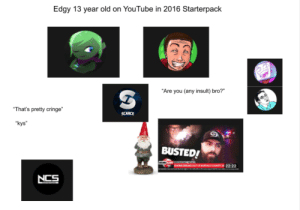 Edgy 13 year old on YouTube in 2016 starterpack: Edgy 13 year old on YouTube in 2016 starterpack