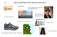 """Edgy Middle/High School Age Boy Starterpack  """"Thot""""  r/Dankmemes  """"You can get to 4chan on the school  Chromebooks if you try""""  4chan  BATTLEFIELD1  *Has Made Extremely  Racist Comments but is  just dismissed as edgy  * Is Borderline Problematic  USA CRIME STATISTICS 2015  *Thinks he knows a lot about politics  BLACKS KILLED BY WHITES-2%  BLACKS KILLED BY POLICE"""" 1%  WHITES KILLED BY POLICE-3%  WHITES KILLED BY WHITES ~-16%  WHITES KILLED BY BLACKS-81%  cxsuEDBYBLACKS-97%  *School Shooter Jokes  Says things like """"Normie"""" and """"Kek"""" Unironically"""