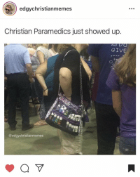 Christian: edgychristianmemes  Christian Paramedics just showed up.  And VC  GIVE  our  @edgychristianmemes