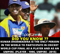 Unique Record by Kumar Dharmasena: eDINSportzw Iki  DID YOU KNOW  KUMAR DHARMASENA IS THE ONLY PERSON  IN THE WORLD TO PARTICIPATE IN CRICKET  WORLD CUP FINAL AS A PLAYER AND AS AN  UMPIRE. (PLAYER 1996, UMPIRE 2015) Unique Record by Kumar Dharmasena