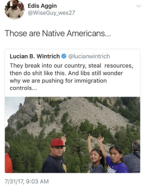 "Kkk, Shit, and Supreme: Edis Aggin  @WiseGuy_ wes27  Those are Native Americans...  Lucian B. Wintrich @lucianwintrich  They break into our country, steal resources,  then do shit like this. And libs still wonder  why we are pushing for immigration  controls...  7/31/17, 9:03 AM weavemama: wynterroseskye:   weavemama:  purplemagicalgirl:  weavemama: They can flip off this country all they want considering the fact it was theirs first. Isn't Mt. Rushmore sacred to native peoples? Kinda fucked up we put their killers faces on it  Yes. Before the sculptures were built, the land was sacredly owned by indigenous tribes. In 1980, the land was illegally taken away from them by the supreme court. Not to mention, one of the main people who manufactured the sculptures was literally apart of the KKK… So yeah.. they are more than welcome to flip off these so called ""masterpieces""    Anyone know if this is true of false?   I literally…….provided sources………….."