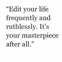 "Fresh, Life, and Memes: ""Edit your life  trequently and  ruthlessly. It's  vour masterpiece  after all,"" at any point in time, you can always decide to start completely fresh & reinvent yourself, Scorpio 😌 you are the sign of transformation, after all ♏️❤️✨"