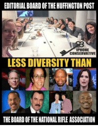 Memes, Huffington, and Huffington Post: EDITORIAL BOARD OFTHE HUFFINGTON POST  TPHONE  CONSERVATIVE  LESS DIVERSITY THAN  THE BOARDOF THE NATIONAL RIFLE ASSOCIATION (GC)