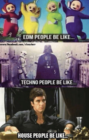 Be Like, Facebook, and facebook.com: EDM PEOPLE BE LIK...  www.facebook.com/rivastarr  TECHNO PEOPLE BE LIKE...  HOUSE PEOPLE BE LIKE from facebook