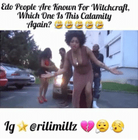 Memes, 🤖, and Witchcraft: Edo People fre hnown For Witchcraft,  Which One Is This Calamity  TAgain Which one is this again? 😟 ➡️ Follow @KraksTV | @KraksHQ | @KraksRadio (via @rilimillz)