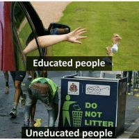 Memes, 🤖, and Bas: Educated people  NOT  LITTER  Uneducated people Yahi Fark hai Bas. bcbaba