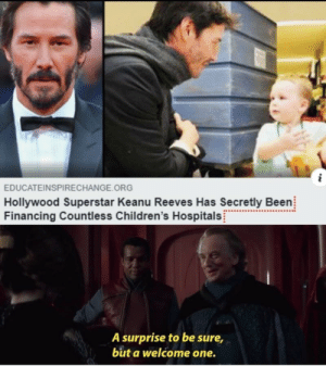 Humble, Been, and Keanu Reeves: EDUCATEINSPIRECHANGE ORG  Hollywood Superstar Keanu Reeves Has Secretly Been  Financing Countless Children's Hospitals  A surprise to be sure,  but a welcome one. A very humble man