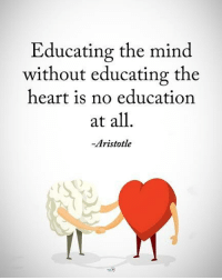 Double TAP if you agree. Educating the mind without educating the heart is no education at all. - Aristotle positiveenergyplus: Educating the mind  without educating the  heart is no education  at all  -Aristotle Double TAP if you agree. Educating the mind without educating the heart is no education at all. - Aristotle positiveenergyplus