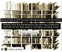 Repost @noble_omerta with @repostapp You memorized information the powers that be want you to know to make sense of everything you have to think out of the box and be unlike society to see how things really are and should be.: EDUCATION IS NOT FILLING THE MIND WITH A LOT OF FACTS.  PERFECTING THE INSTRUMENT AND GETTING COMPLETE  MASTERY OF MY OWN MIND IS THE IDEAL OF EDUCATION  -swAMI ViVE KAN ANDA  noble omerta Repost @noble_omerta with @repostapp You memorized information the powers that be want you to know to make sense of everything you have to think out of the box and be unlike society to see how things really are and should be.