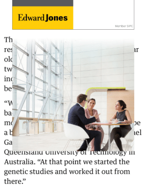 """Australia, Old, and Box: Edward Jones  Member SIPC  Th  re  old  tw  ind  be  ar  ba  le  Ga  Australia. """"At that point we started the  genetic studies and worked it out from  there."""" This ad that slides out of its box"""