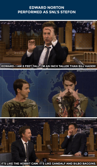 "<p><a href=""https://www.youtube.com/watch?v=bsnx2HqsD1Q&amp;list=UU8-Th83bH_thdKZDJCrn88g&amp;index=2"" target=""_blank"">Edward Norton has a small issue with his #SNL40 Stefon cameo.</a></p><p>(cc: <a href=""http://tmblr.co/mB-Wm_cenWtc03w62FRwf1A"" target=""_blank"">nbcsnl</a>)</p>: EDWARD NORTON  PERFORMED AS SNL'S STEFON   "" #FALLONTONIGHT  EDWARD: IAM 6 FEET TALL. I'M AN INCH TALLER THAN BILL'HADER!   #FALLONTONIGHT   er #FALLONTONIGHT  IT'S LIKE THE HOBBIT CAM. IT'S LIKE GANDALF ANDBILBO BAGGINS. <p><a href=""https://www.youtube.com/watch?v=bsnx2HqsD1Q&amp;list=UU8-Th83bH_thdKZDJCrn88g&amp;index=2"" target=""_blank"">Edward Norton has a small issue with his #SNL40 Stefon cameo.</a></p><p>(cc: <a href=""http://tmblr.co/mB-Wm_cenWtc03w62FRwf1A"" target=""_blank"">nbcsnl</a>)</p>"