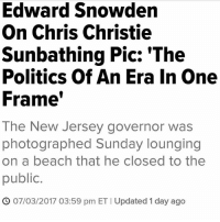 """National Security Agency whistleblower Edward Snowden says a photographer managed to """"capture the politics of an era"""" when he snapped a photo of New Jersey Gov. Chris Christie (R) lounging with his family and friends on an otherwise empty stretch of beach. """"Rarely does a photographer capture the politics of an era in one frame,"""" Snowden posted Monday on Twitter, along with The Star-Ledger's front page showing Christie kicked back on a state beach that he'd ordered closed to the public amid a state government shutdown. Snowden also retweeted a post from Steve Politi, the newspaper's sports columnist, showing throngs of beachgoers crowded at one end of a long stretch of sandy shore.On Sunday, NJ Advance Media published several aerial photos taken by Andrew Mills showing Christie, along with family and friends, at New Jersey's Island Beach State Park, the site of an official governor's residence. The park was one of several closed over the holiday weekend after lawmakers failed to pass a state budget. In an interview with Fox 5 in New York on Monday, Christie mocked local media, saying, """"What a great bit of journalism by The Star-Ledger"""" and """"I really wonder about journalists who spend money flying planes to look whether people are actually where they said they would be."""" He said he announced his plans to vacation at the New Jersey residence regardless of whether a shutdown occurred and dismissed the idea that the beach closure was in any way his fault. http:-www.huffingtonpost.com-entry-edward-snowden-chris-christie-beach-photo_us_595a7befe4b0da2c7324e9b6: Edward Snowden  On Chris Christie  Sunbathing Pic: 'The  Frame  photographed Sunday lounging  Politics Of An Era In One  The New Jersey governor was  on a beach that he closed to the  public.  S 07/03/2017 03:59 pm ET I Updated 1 day ago National Security Agency whistleblower Edward Snowden says a photographer managed to """"capture the politics of an era"""" when he snapped a photo of New Jersey Gov. Chris Christie (R) l"""