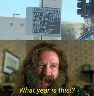 Child's Play: EDWARDS CINEMA  IMAX TOY STORY4  MEN IN BLACK  GODZILLA  AVLADDIN  CHILDS PLAY  What year is this!?