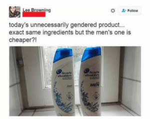 One, Browning, and For: ee Browning  Follow  today's unnecessarily gendered product...  exact same ingredients but the men's one is  cheaper?!  heads  oods  shouklers  dasic  MEN Then buy the one for men
